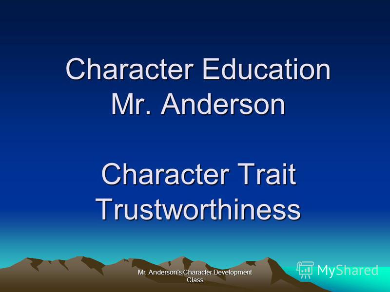 Mr. Anderson's Character Development Class Character Education Mr. Anderson Character Trait Trustworthiness