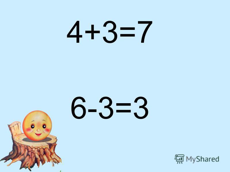 4+3=7 6-3=3