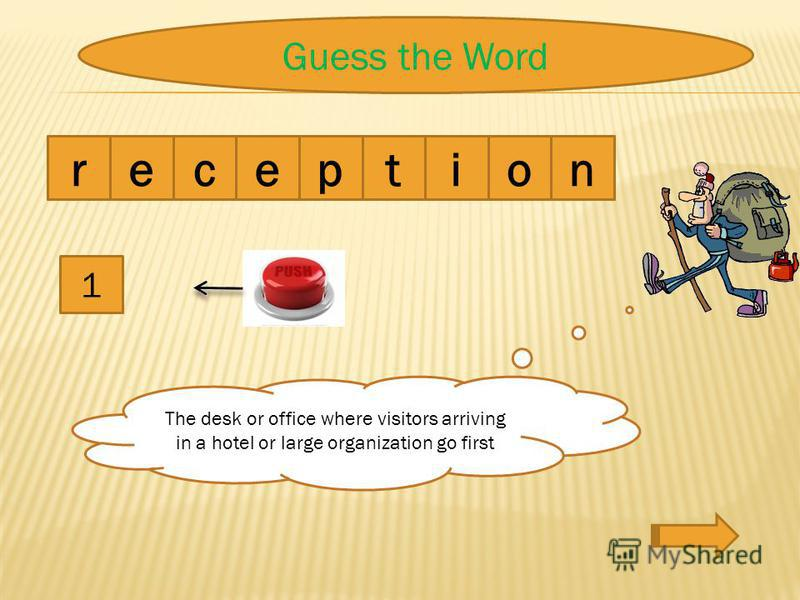 1 The desk or office where visitors arriving in a hotel or large organization go first reception Guess the Word