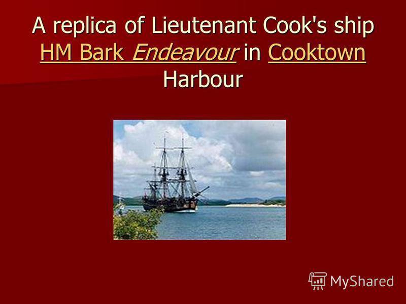 A replica of Lieutenant Cook's ship HM Bark Endeavour in Cooktown Harbour A replica of Lieutenant Cook's ship HM Bark Endeavour in Cooktown Harbour HM Bark EndeavourCooktown HM Bark EndeavourCooktown