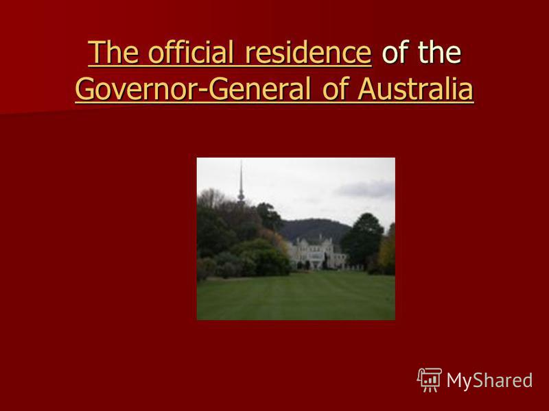 The official residence The official residence of the Governor-General of Australia The official residence of the Governor-General of Australia Governor-General of Australia The official residence Governor-General of Australia