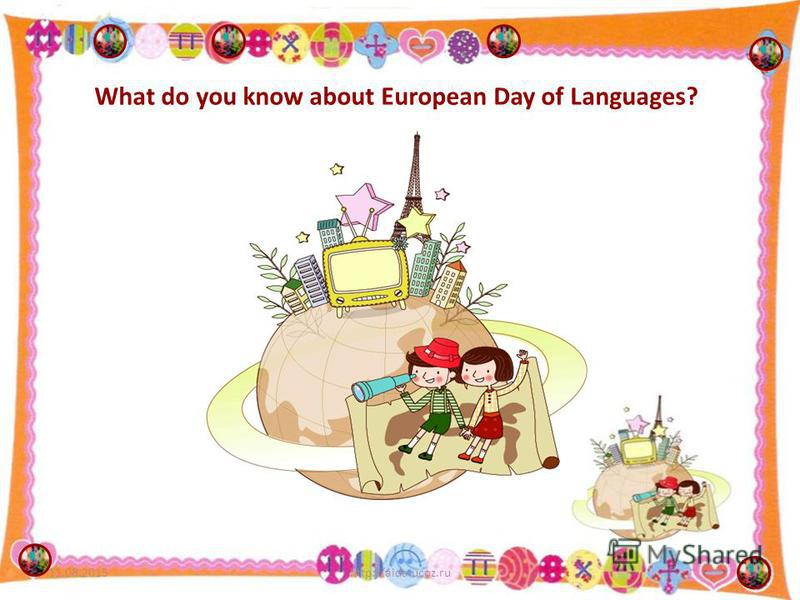 What do you know about European Day of Languages? 11.08.20151http://aida.ucoz.ru