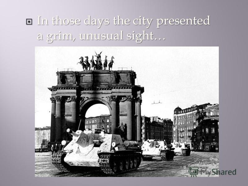 In those days the city presented a grim, unusual sight… In those days the city presented a grim, unusual sight…