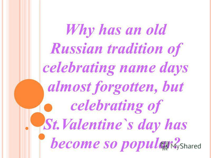 Why has an old Russian tradition of celebrating name days almost forgotten, but celebrating of St.Valentine`s day has become so popular?