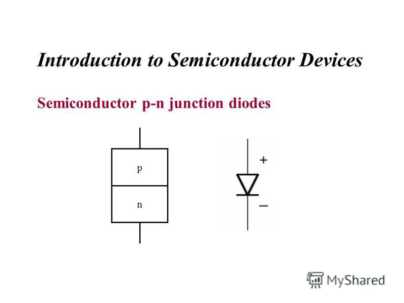 Introduction to Semiconductor Devices Semiconductor p-n junction diodes p n