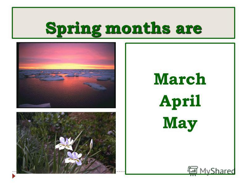 Spring months are MarchAprilMay