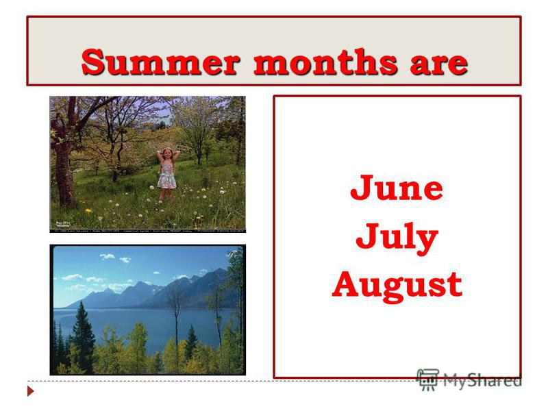 Summer months are JuneJulyAugust