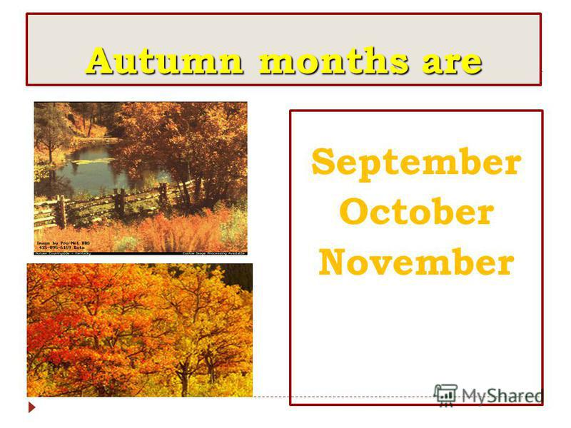 Autumn months are SeptemberOctoberNovember