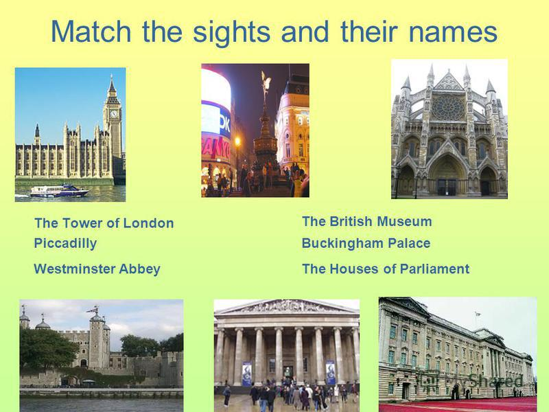 Match the sights and their names The Tower of London Piccadilly The British Museum The Houses of Parliament Buckingham Palace Westminster Abbey