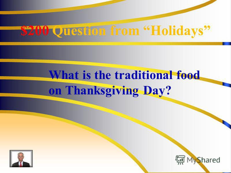 $200 Question from Holidays What is the traditional food on Thanksgiving Day?