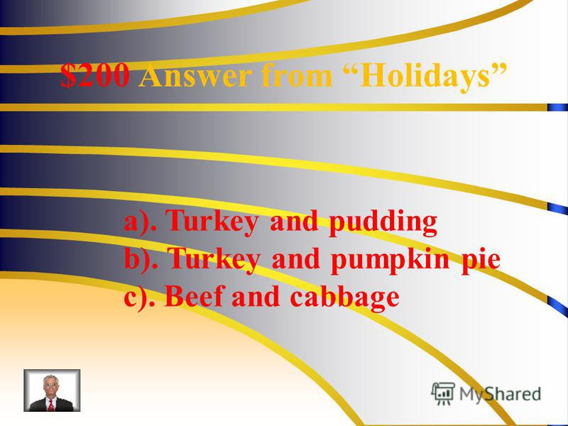 $200 Answer from Holidays a). Turkey and pudding b). Turkey and pumpkin pie c). Beef and cabbage