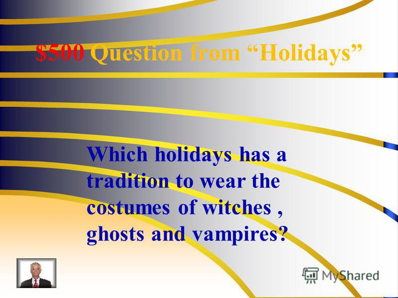 $500 Question from Holidays Which holidays has a tradition to wear the costumes of witches, ghosts and vampires?