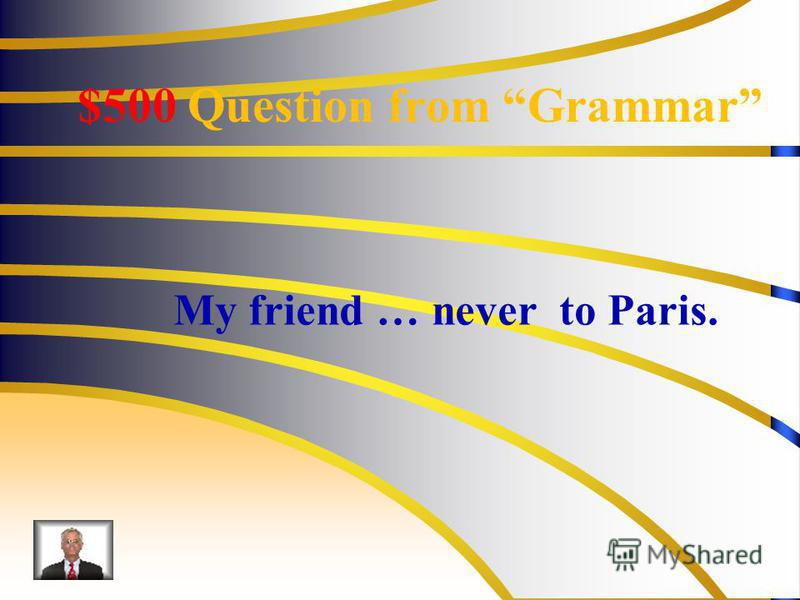 $500 Question from Grammar My friend … never to Paris.