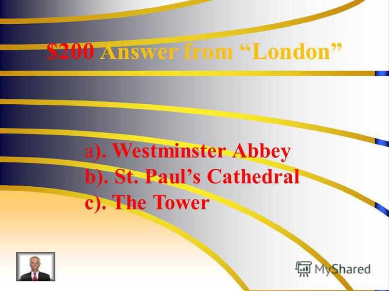 $200 Answer from London a). Westminster Abbey b). St. Pauls Cathedral c). The Tower