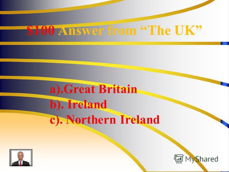 $100 Answer from The UK a).Great Britain b). Ireland c). Northern Ireland