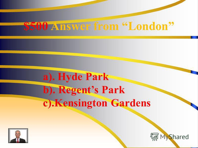 $500 Answer from London a). Hyde Park b). Regents Park с).Kensington Gardens