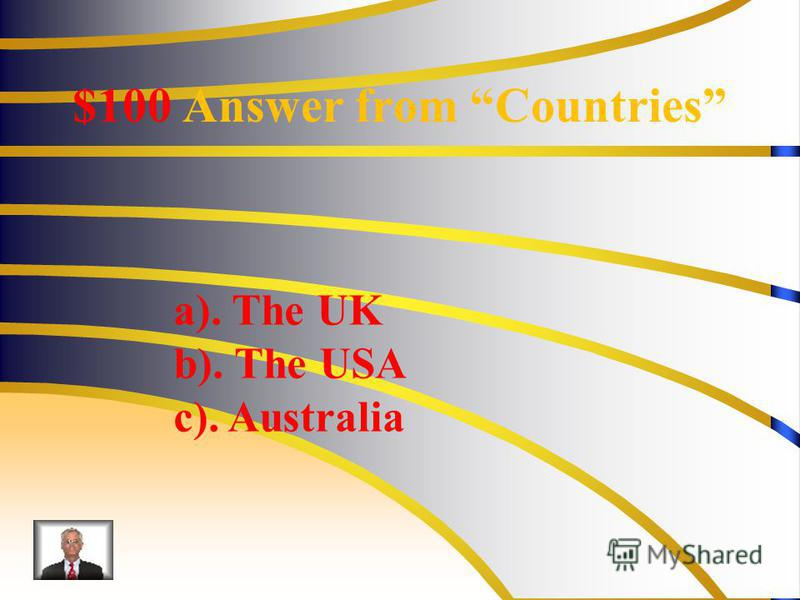 $100 Answer from Countries a). The UK b). The USA c). Australia