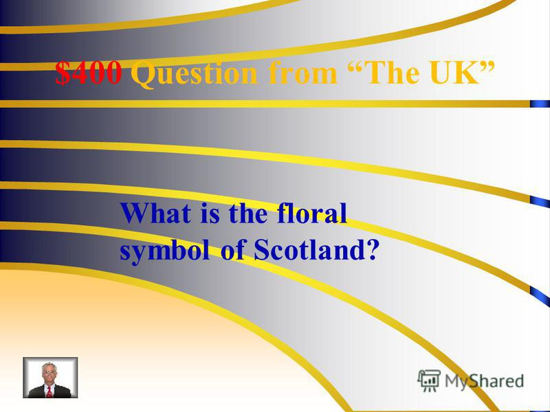 $400 Question from The UK What is the floral symbol of Scotland?