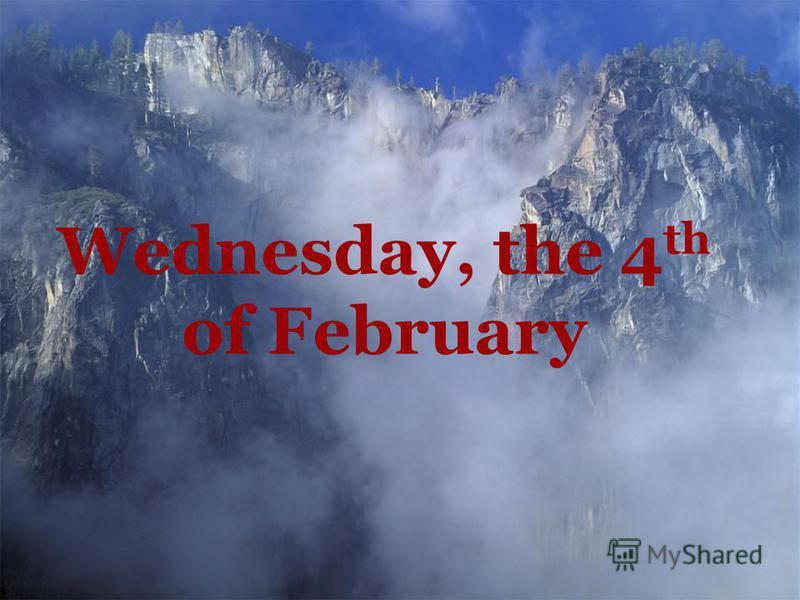 Wednesday, the 4 th of February