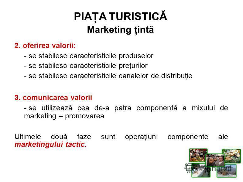 2. oferirea valorii: - se stabilesc caracteristicile produselor - se stabilesc caracteristicile preţurilor - se stabilesc caracteristicile canalelor de distribuţie 3. comunicarea valorii - se utilizează cea de-a patra componentă a mixului de marketin