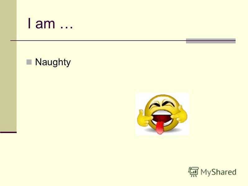 I am … Naughty