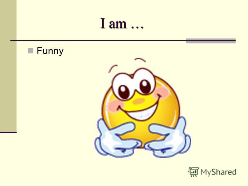 I am … Funny Funny