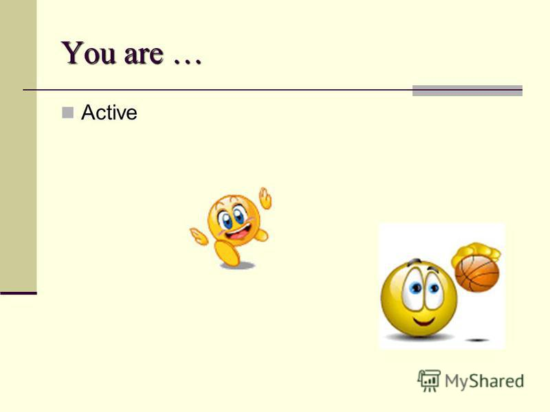 You are … Active Active