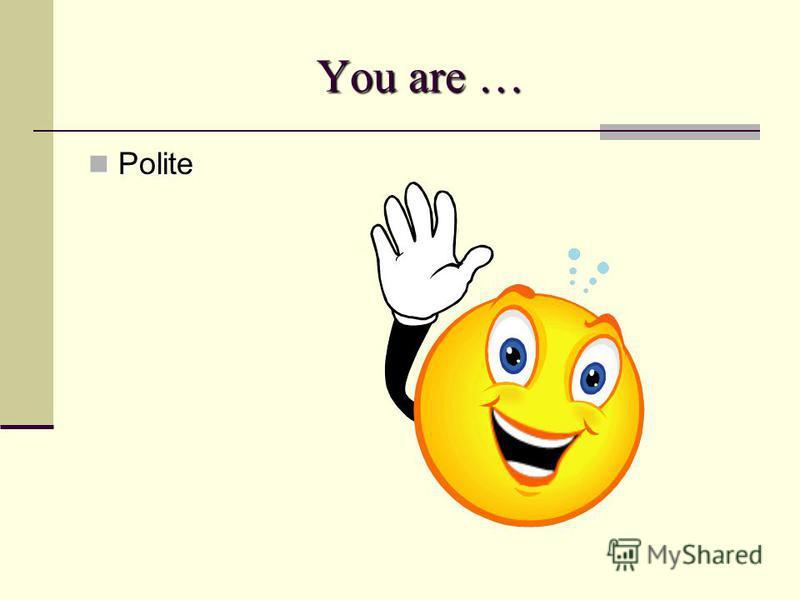 You are … Polite Polite