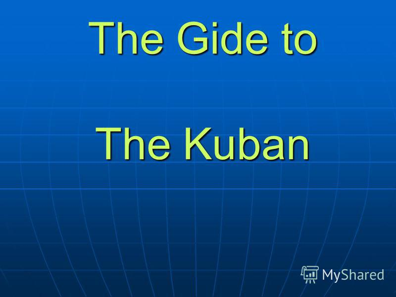 The Gide to The Kuban