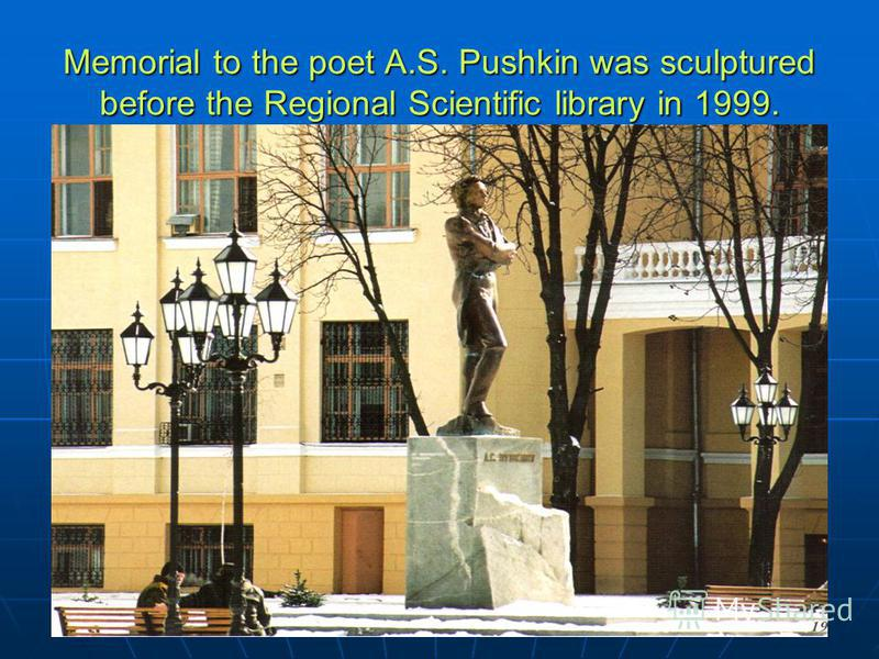 Memorial to the poet A.S. Pushkin was sculptured before the Regional Scientific library in 1999.