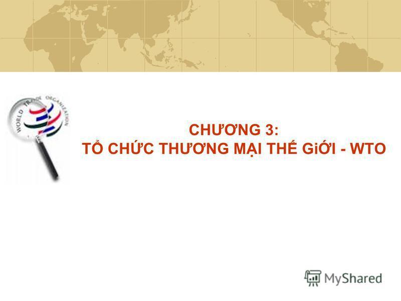 CHƯƠNG 3: T CHC THƯƠNG MI TH GiI - WTO