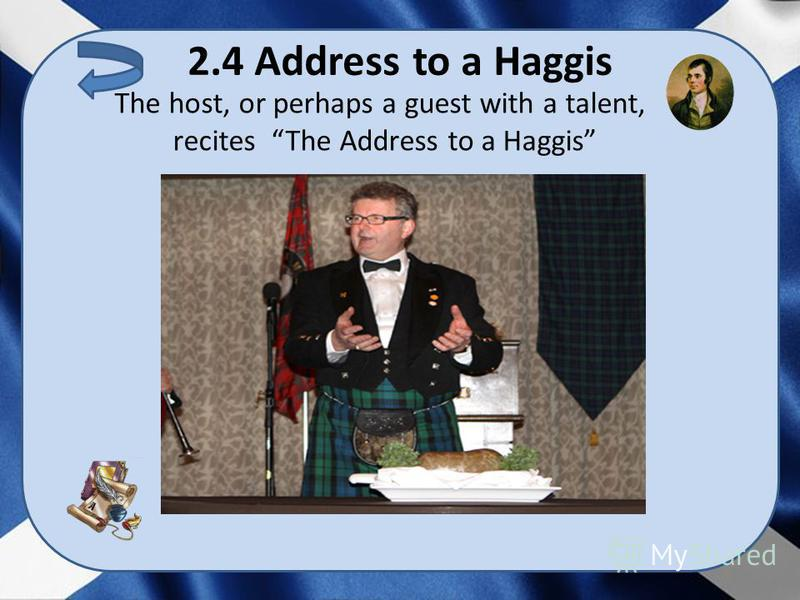 2.4 Address to a Haggis The host, or perhaps a guest with a talent, recites The Address to a Haggis