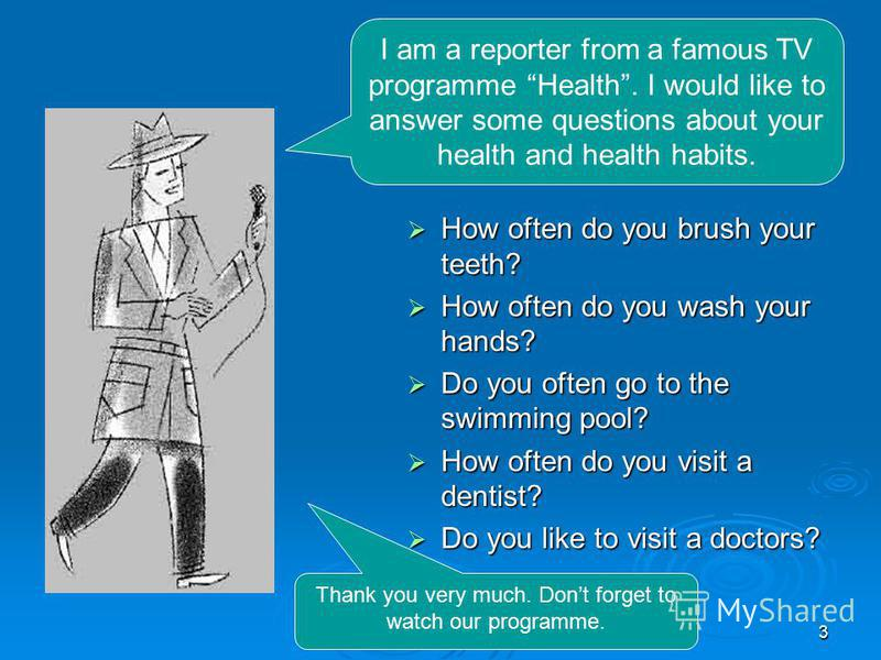 3 How often do you brush your teeth? How often do you brush your teeth? How often do you wash your hands? How often do you wash your hands? Do you often go to the swimming pool? Do you often go to the swimming pool? How often do you visit a dentist?