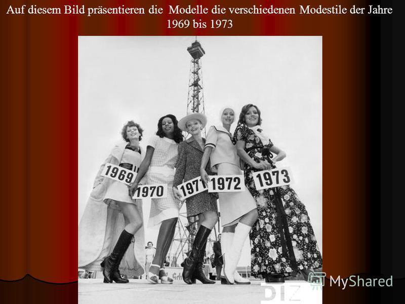 Auf diesem Bild präsentieren die Modelle die verschiedenen Modestile der Jahre 1969 bis 1973
