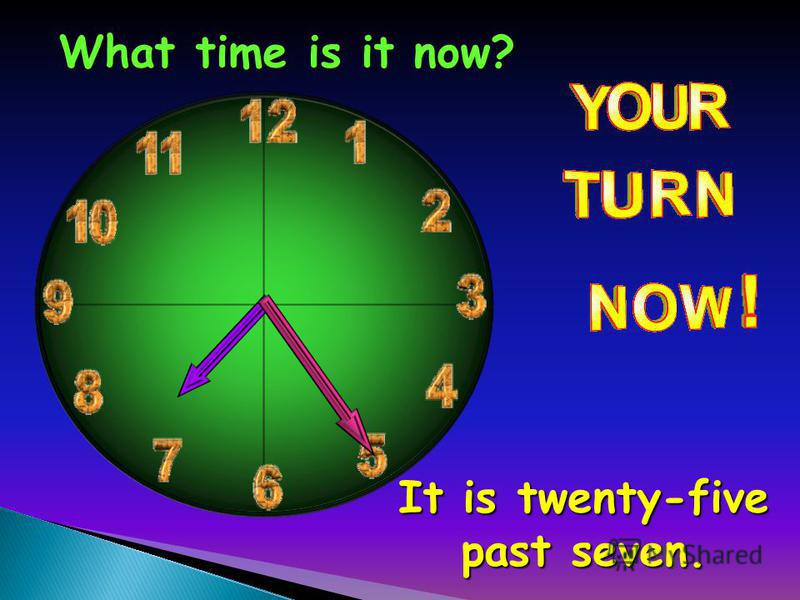What time is it now? It is twenty-five past seven.