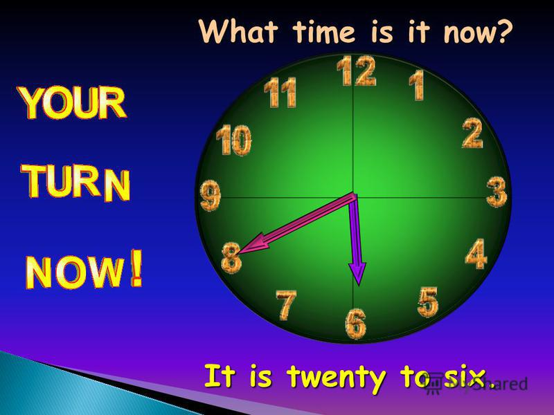 What time is it now? It is twenty to six.