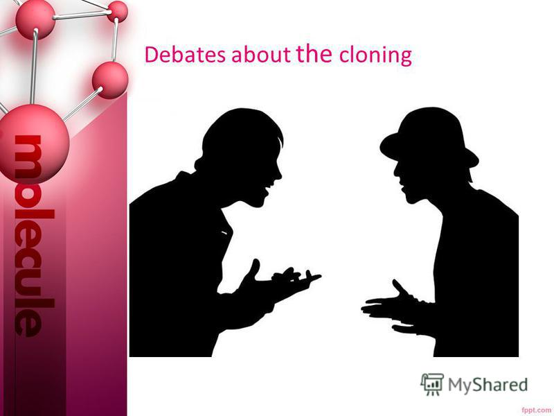 Debates about the cloning