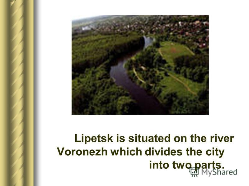 Lipetsk is situated on the river Voronezh which divides the city into two parts.
