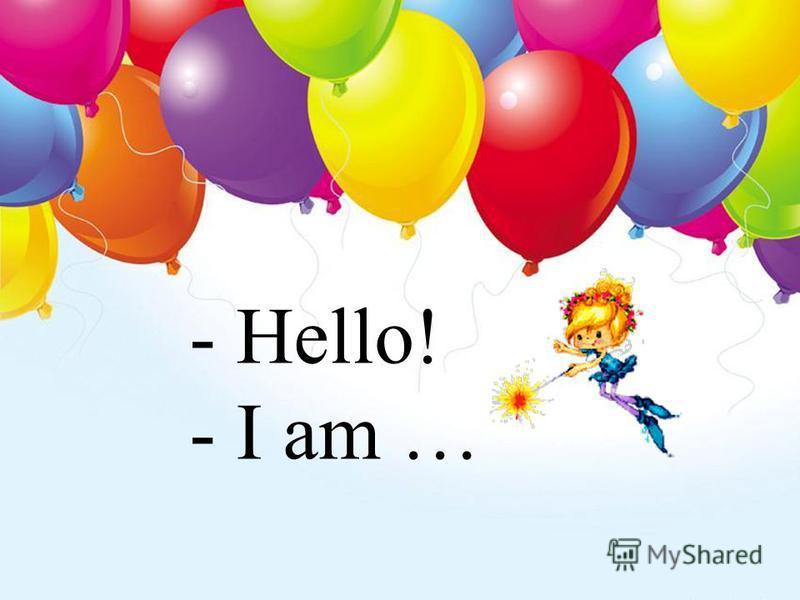 - Hello! - I am …