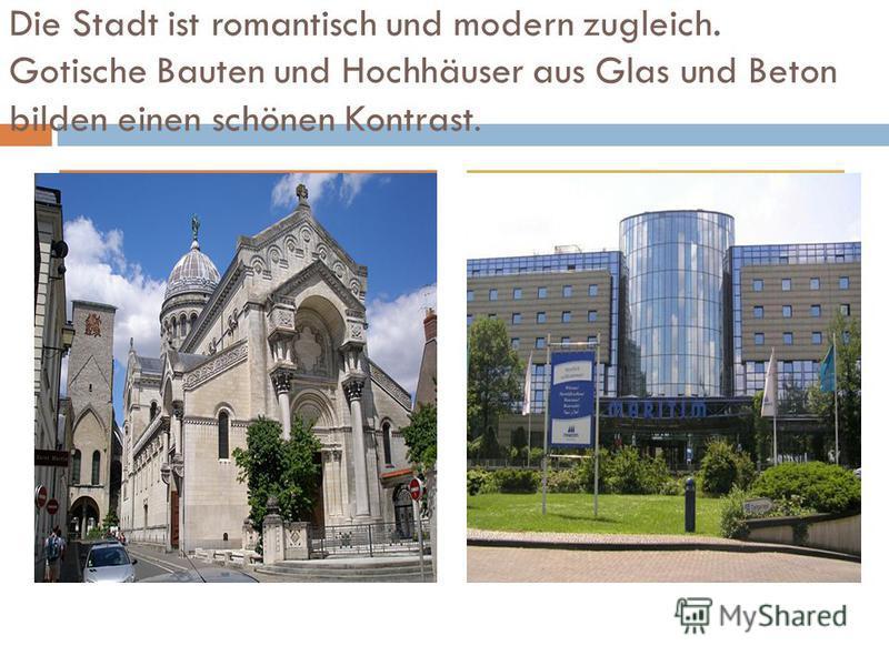 Die Stadt ist romantisch und modern zugleich. Gotische Bauten und Hochhäuser aus Glas und Beton bilden einen schönen Kontrast.