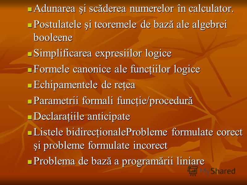 Adunarea şi scăderea numerelor în calculator. Adunarea şi scăderea numerelor în calculator. Postulatele şi teoremele de bază ale algebrei booleene Postulatele şi teoremele de bază ale algebrei booleene Simplificarea expresiilor logice Simplificarea e