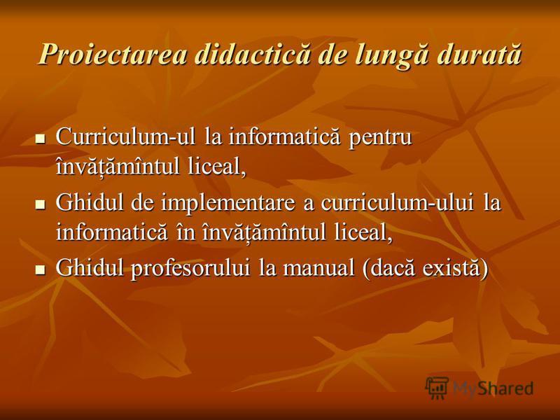 Proiectarea didactică de lungă durată Curriculum-ul la informatică pentru învăţămîntul liceal, Curriculum-ul la informatică pentru învăţămîntul liceal, Ghidul de implementare a curriculum-ului la informatică în învăţămîntul liceal, Ghidul de implemen
