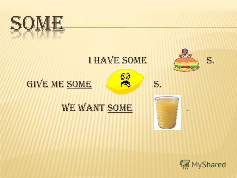 I have some s. Give me some s. We want some.