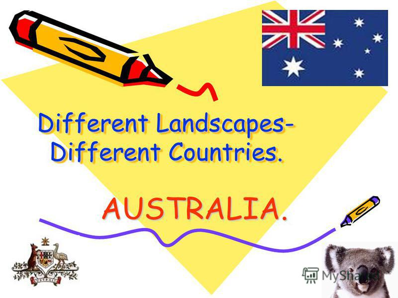 Different Landscapes- Different Countries. Different Landscapes- Different Countries. AUSTRALIA.