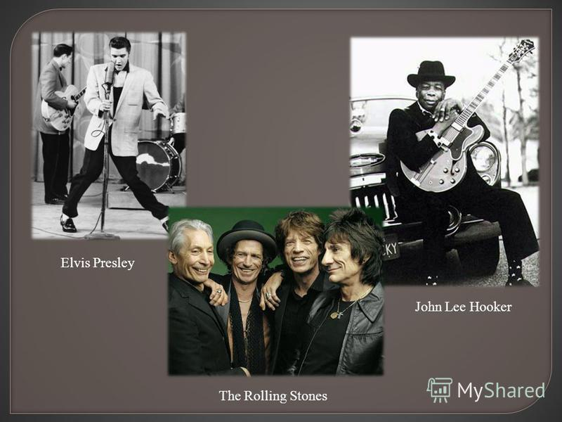 Elvis Presley John Lee Hooker The Rolling Stones