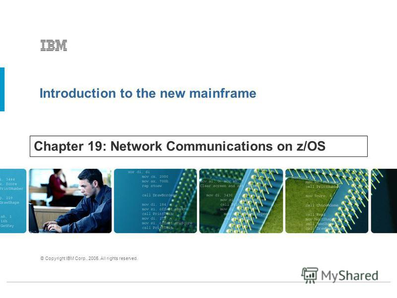 Introduction to the new mainframe © Copyright IBM Corp., 2005. All rights reserved. Chapter 19: Network Communications on z/OS