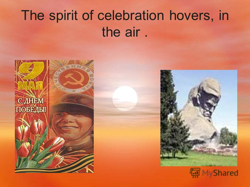 The spirit of celebration hovers, in the air.