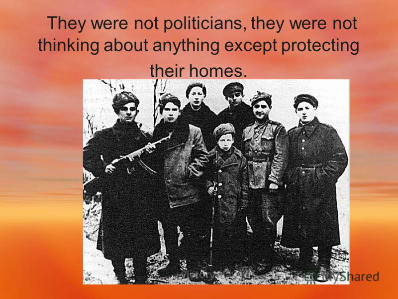 They were not politicians, they were not thinking about anything except protecting their homes.