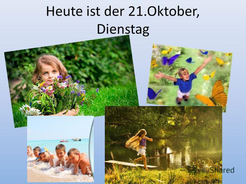 Heute ist der 21.Oktober, Dienstag