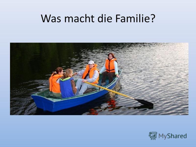 Was macht die Familie?